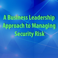 A Business Leadership Approach to Managing Security Risk