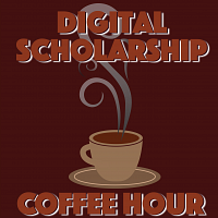 Digital Scholarship Coffee Hour