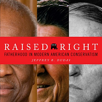 Raised Right: Fatherhood in Modern American Conservatism
