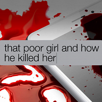 That Poor Girl and How He Killed Her