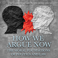 Connecticut Law Review Symposium - How We Argue Now: The Moral Foundations of Politics & Law