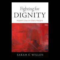 Fighting for Dignity: Migrant Lives at Israel's Margins - Book launch and panel discussion