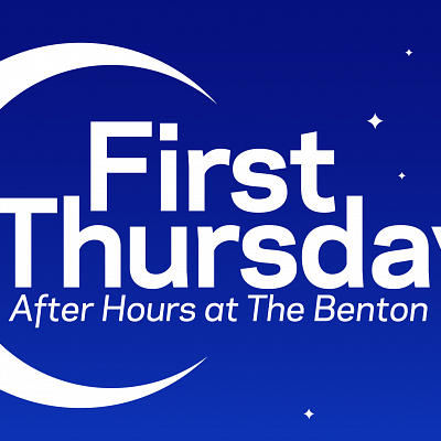 CANCELLED.  FIRST THURSDAY AT THE BENTON