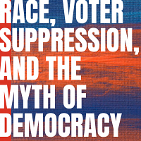 Race, Voter Suppression And The Myth Of Democracy In The U.S.