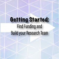 Getting Started: Find Funding And Build Your Research Team