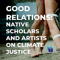 Good Relations: Native Scholars And Artists On Climate Justice